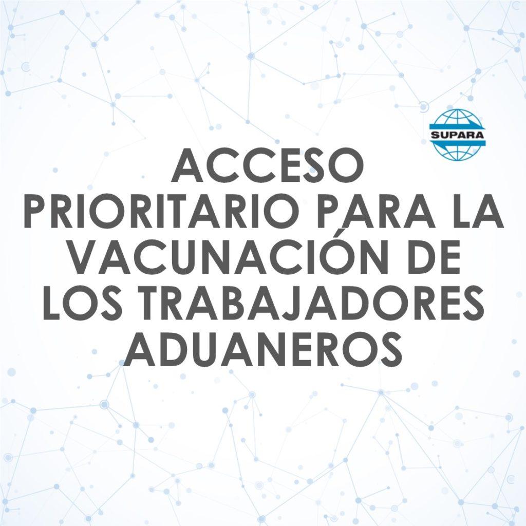 ACCESO PRIORITARIO PARA LA VACUNACIÓN DE LOS TRABAADORES ADUANEROS