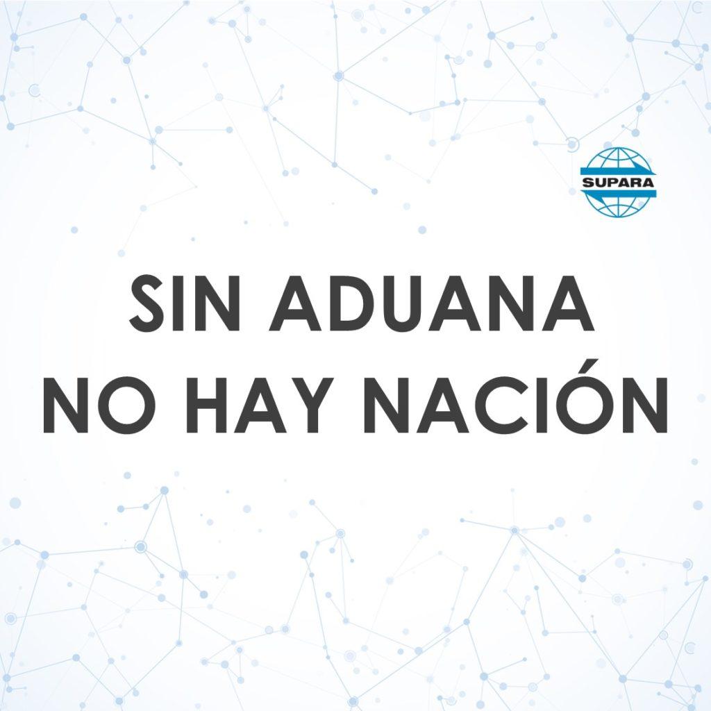 SIN ADUANA NO HAY NACIÓN